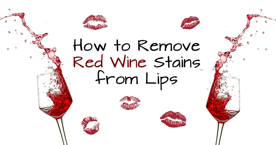 How to Remove Red Wine Stains from Lips